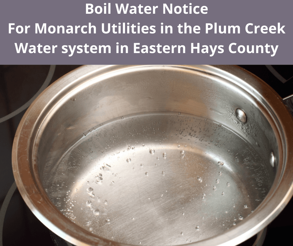 Boil Water Notice For Monarch Utilities in the Plum Creek Water system in Eastern Hays County